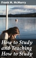 How to Study and Teaching How to Study - Frank M. McMurry