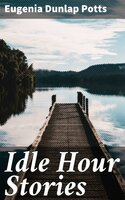 Idle Hour Stories - Eugenia Dunlap Potts