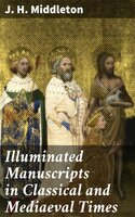 Illuminated Manuscripts in Classical and Mediaeval Times - J. H. Middleton