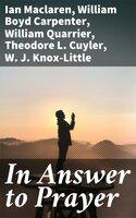 In Answer to Prayer - Ian MacLaren, William Quarrier, Theodore L. Cuyler, William Boyd Carpenter, W. J. Knox-Little