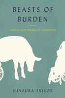 Beasts of Burden - Sunaura Taylor
