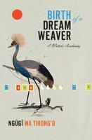 Birth of a Dream Weaver - Ngũgĩ Wa Thiong'O