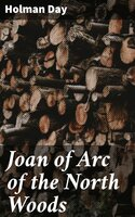 Joan of Arc of the North Woods - Holman Day
