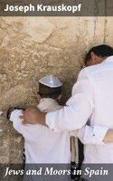 Jews and Moors in Spain - Joseph Krauskopf