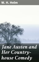 Jane Austen and Her Country-house Comedy - W. H. Helm