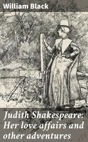 Judith Shakespeare: Her love affairs and other adventures - William Black