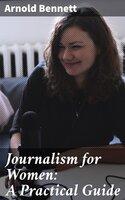 Journalism for Women: A Practical Guide - Arnold Bennett