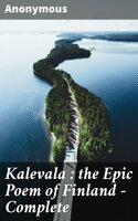 Kalevala : the Epic Poem of Finland — Complete - Anonymous