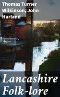 Lancashire Folk-lore - Thomas Turner Wilkinson, John Harland