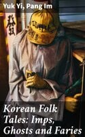Korean Folk Tales: Imps, Ghosts and Faries - Yuk Yi, Pang Im