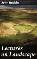 Lectures on Landscape - John Ruskin