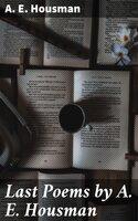 Last Poems by A. E. Housman - A.E. Housman