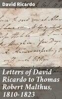 Letters of David Ricardo to Thomas Robert Malthus, 1810-1823 - David Ricardo