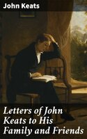 Letters of John Keats to His Family and Friends - John Keats