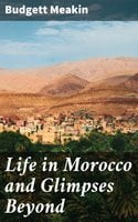 Life in Morocco and Glimpses Beyond - Budgett Meakin