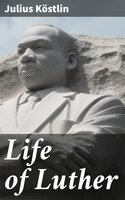 Life of Luther - Julius Köstlin