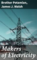 Makers of Electricity - James J. Walsh, Brother Potamian