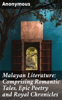 Malayan Literature: Comprising Romantic Tales, Epic Poetry and Royal Chronicles - Anonymous