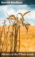 Masters of the Wheat-Lands - Harold Bindloss