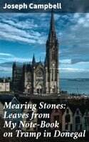 Mearing Stones: Leaves from My Note-Book on Tramp in Donegal - Joseph Campbell