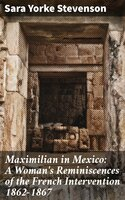 Maximilian in Mexico: A Woman's Reminiscences of the French Intervention 1862-1867 - Sara Yorke Stevenson