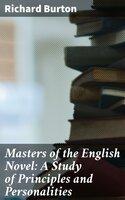 Masters of the English Novel: A Study of Principles and Personalities - Richard Burton