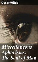Miscellaneous Aphorisms; The Soul of Man - Oscar Wilde