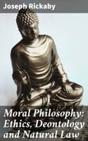 Moral Philosophy: Ethics, Deontology and Natural Law - Joseph Rickaby