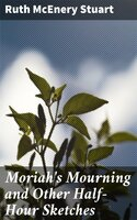 Moriah's Mourning and Other Half-Hour Sketches - Ruth McEnery Stuart