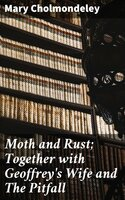 Moth and Rust; Together with Geoffrey's Wife and The Pitfall - Mary Cholmondeley