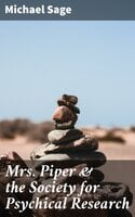 Mrs. Piper & the Society for Psychical Research - Michael Sage