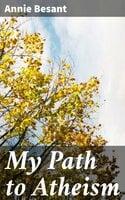 My Path to Atheism - Annie Besant