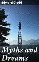 Myths and Dreams - Edward Clodd