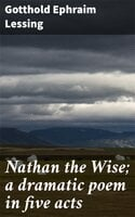 Nathan the Wise; a dramatic poem in five acts - Gotthold Ephraim Lessing