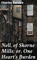 Nell, of Shorne Mills; or, One Heart's Burden
