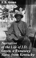 Narrative of the Life of J.D. Green, a Runaway Slave, from Kentucky - J. D. Green