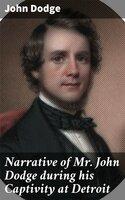 Narrative of Mr. John Dodge during his Captivity at Detroit - John Dodge