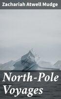 North-Pole Voyages - Zachariah Atwell Mudge