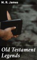 Old Testament Legends - M.R. James