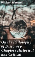 On the Philosophy of Discovery, Chapters Historical and Critical - William Whewell