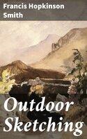 Outdoor Sketching - Francis Hopkinson Smith