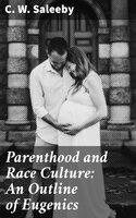 Parenthood and Race Culture: An Outline of Eugenics - C. W. Saleeby