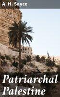 Patriarchal Palestine - A. H. Sayce