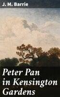 Peter Pan in Kensington Gardens - J.M. Barrie