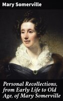 Personal Recollections, from Early Life to Old Age, of Mary Somerville - Mary Somerville