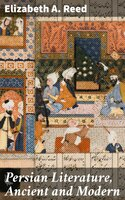 Persian Literature, Ancient and Modern - Elizabeth A. Reed