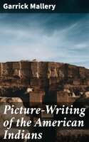 Picture-Writing of the American Indians - Garrick Mallery