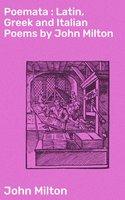 Poemata : Latin, Greek and Italian Poems by John Milton - John Milton