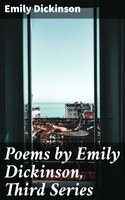 Poems by Emily Dickinson, Third Series - Emily Dickinson