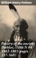 Pottery of the ancient Pueblos. (1886 N 04 / 1882-1883 (pages 257-360)) - William Henry Holmes